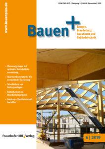 Bauen +, Heft 6 November 2019, Jahrgang 5, ISSN: 2363-8125